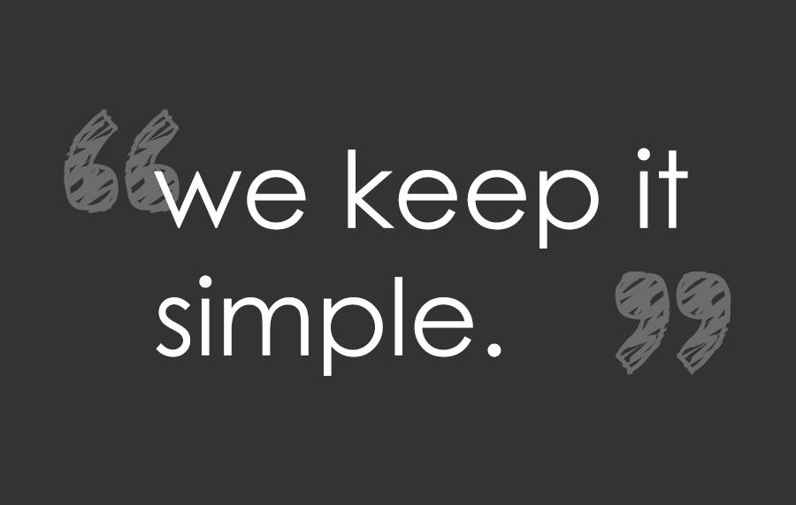 We keep it simple
