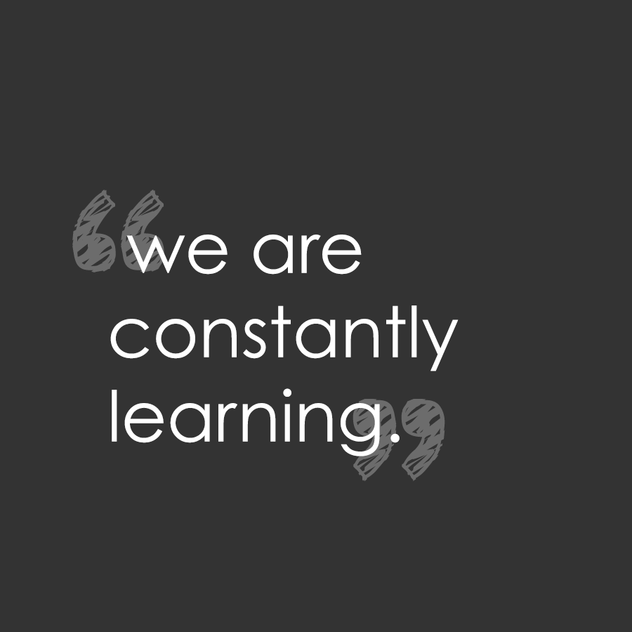 We are constantly learning