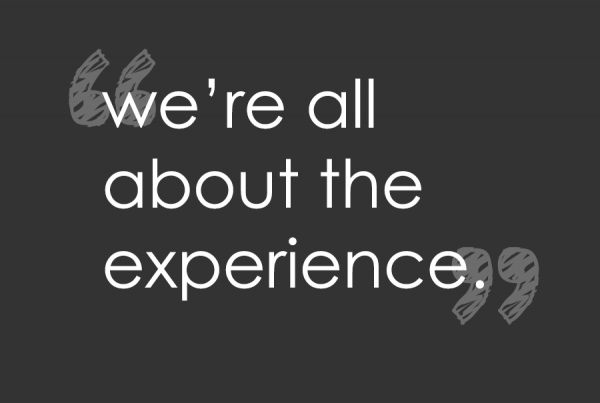 we're all about the experience